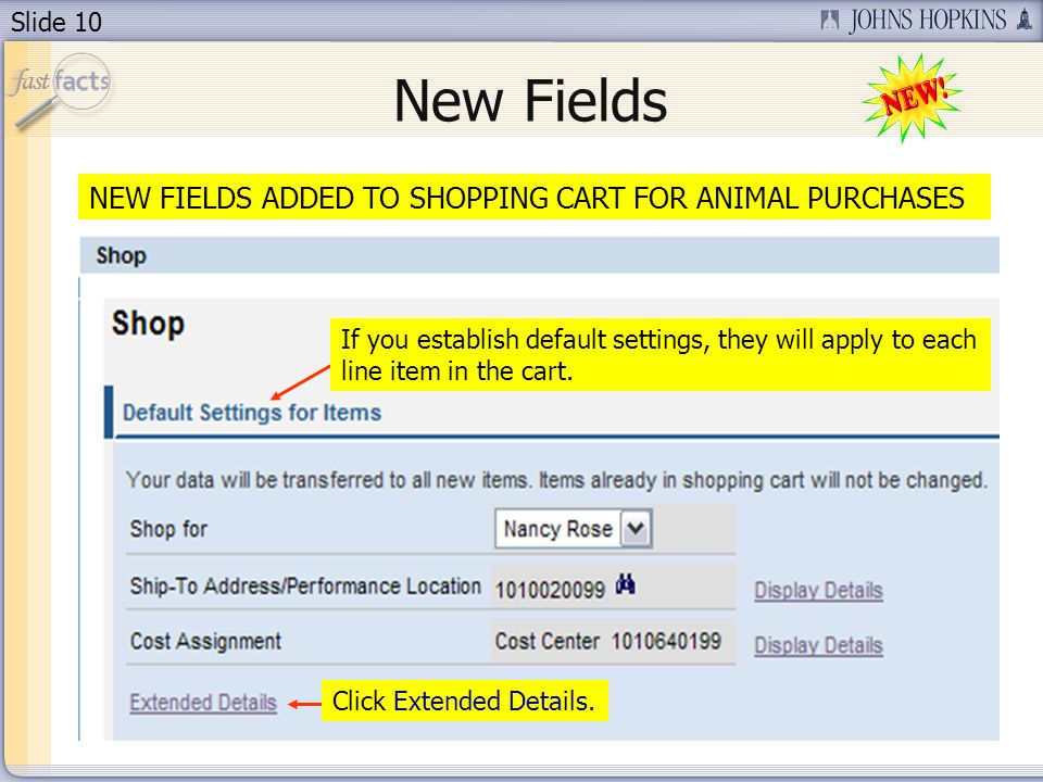 Slide 10 NEW FIELDS ADDED TO SHOPPING CART FOR ANIMAL PURCHASES New Fields If you establish default settings, they will apply to each line item in the cart.