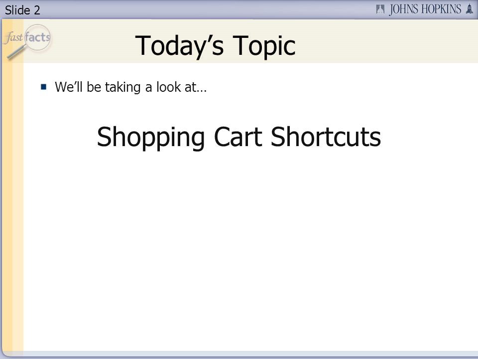Slide 2 Todays Topic Well be taking a look at… Shopping Cart Shortcuts