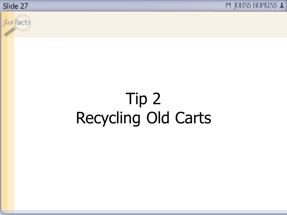 Slide 27 Tip 2 Recycling Old Carts