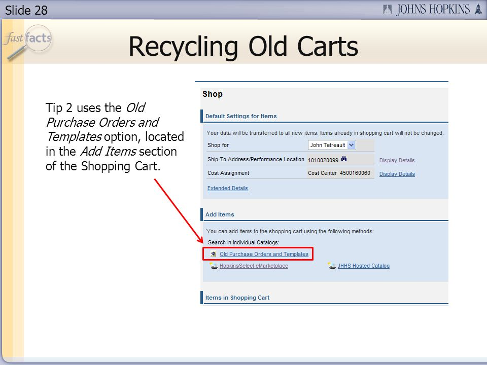 Slide 28 Recycling Old Carts Tip 2 uses the Old Purchase Orders and Templates option, located in the Add Items section of the Shopping Cart.