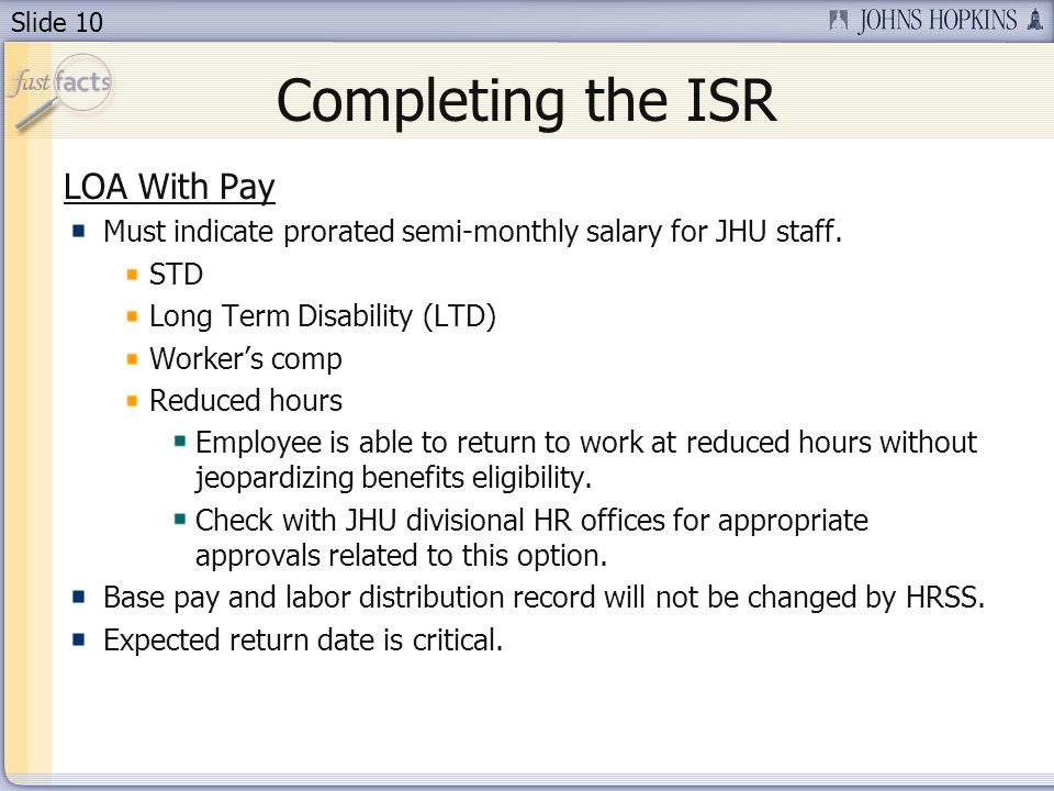Slide 10 Completing the ISR LOA With Pay Must indicate prorated semi-monthly salary for JHU staff.