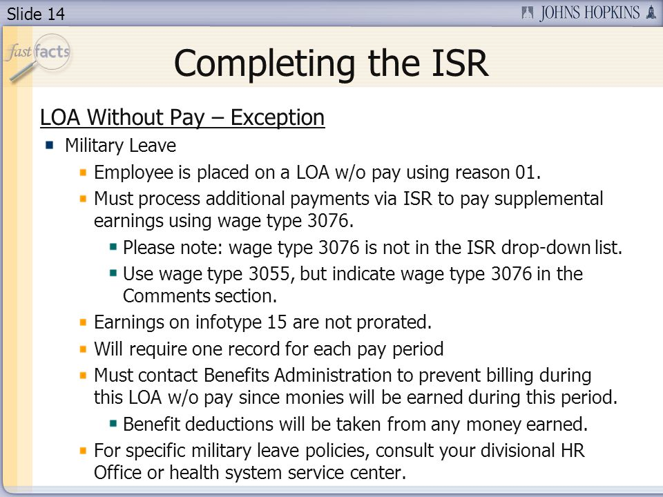 Slide 14 Completing the ISR LOA Without Pay – Exception Military Leave Employee is placed on a LOA w/o pay using reason 01.