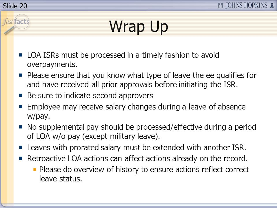 Slide 20 Wrap Up LOA ISRs must be processed in a timely fashion to avoid overpayments.