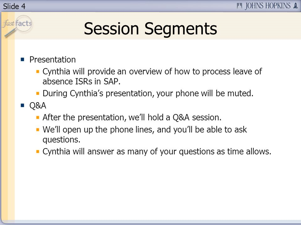 Slide 4 Session Segments Presentation Cynthia will provide an overview of how to process leave of absence ISRs in SAP.