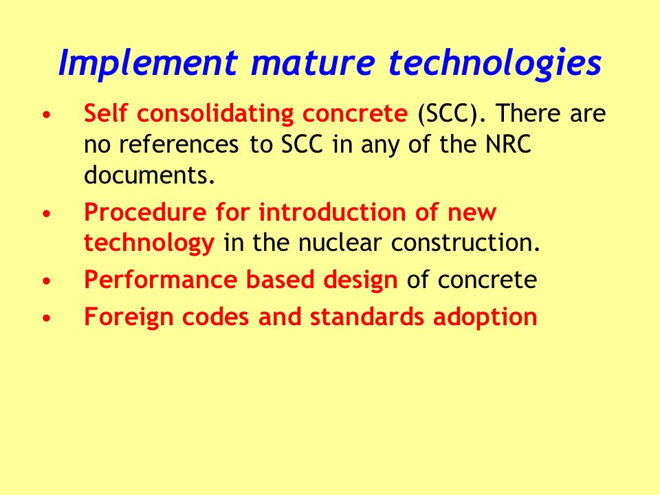 Implement mature technologies Self consolidating concrete (SCC).