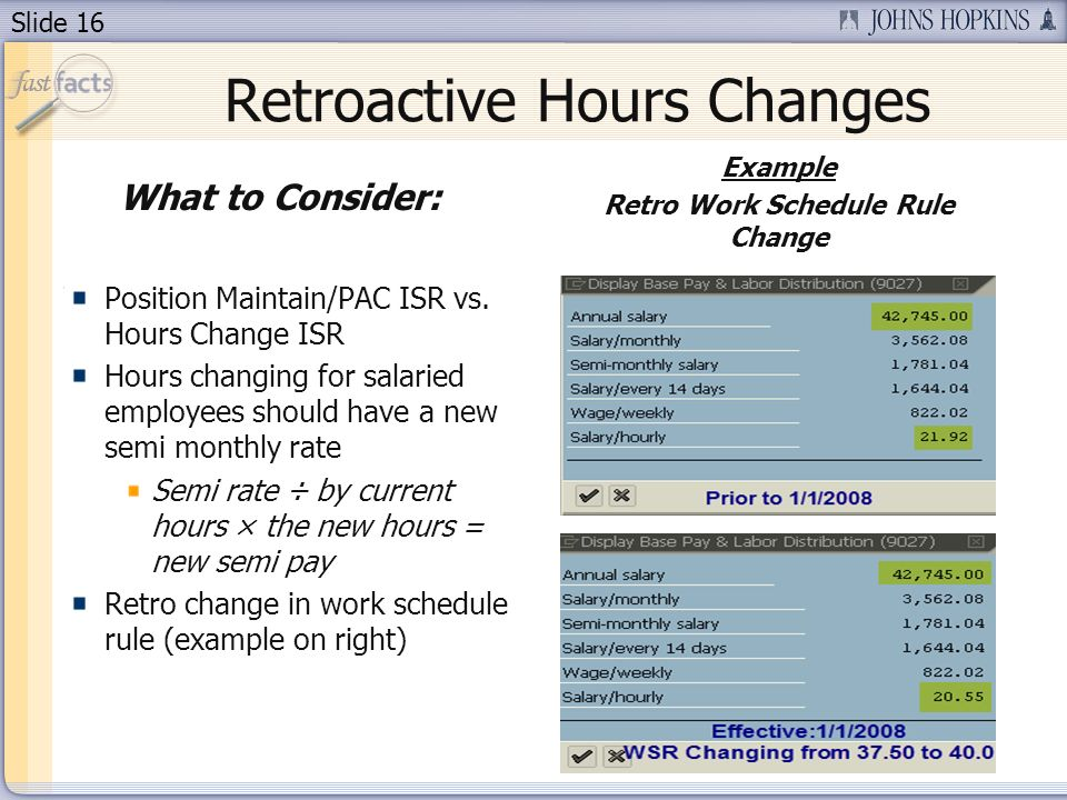 Slide 16 Retroactive Hours Changes What to Consider: Position Maintain/PAC ISR vs.