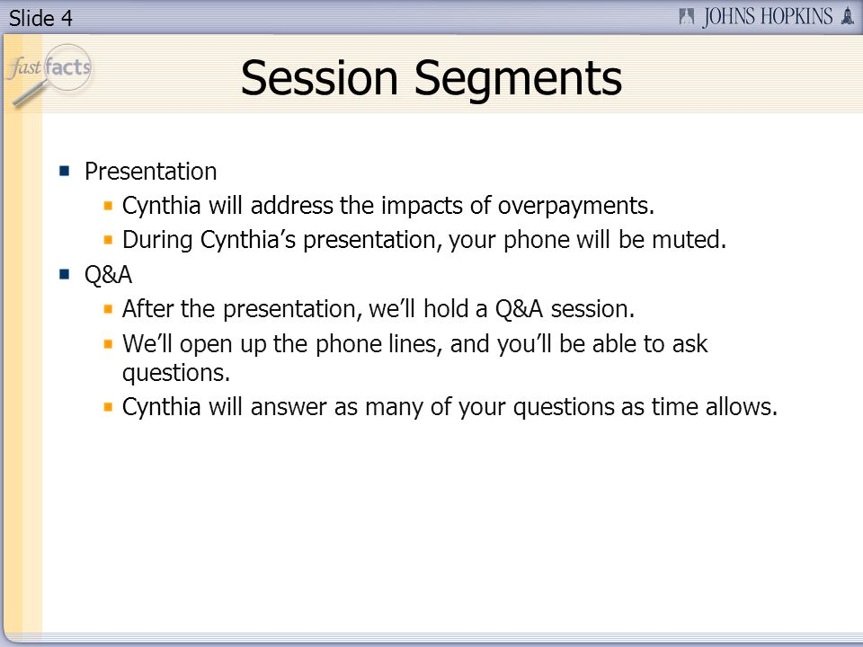 Slide 4 Session Segments Presentation Cynthia will address the impacts of overpayments.