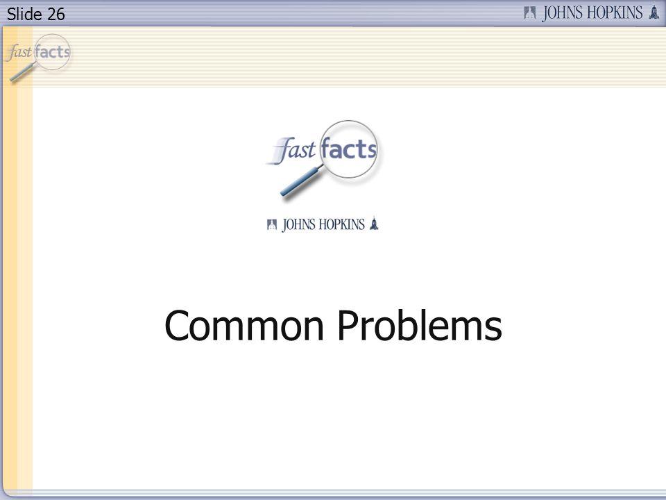 Slide 26 Common Problems
