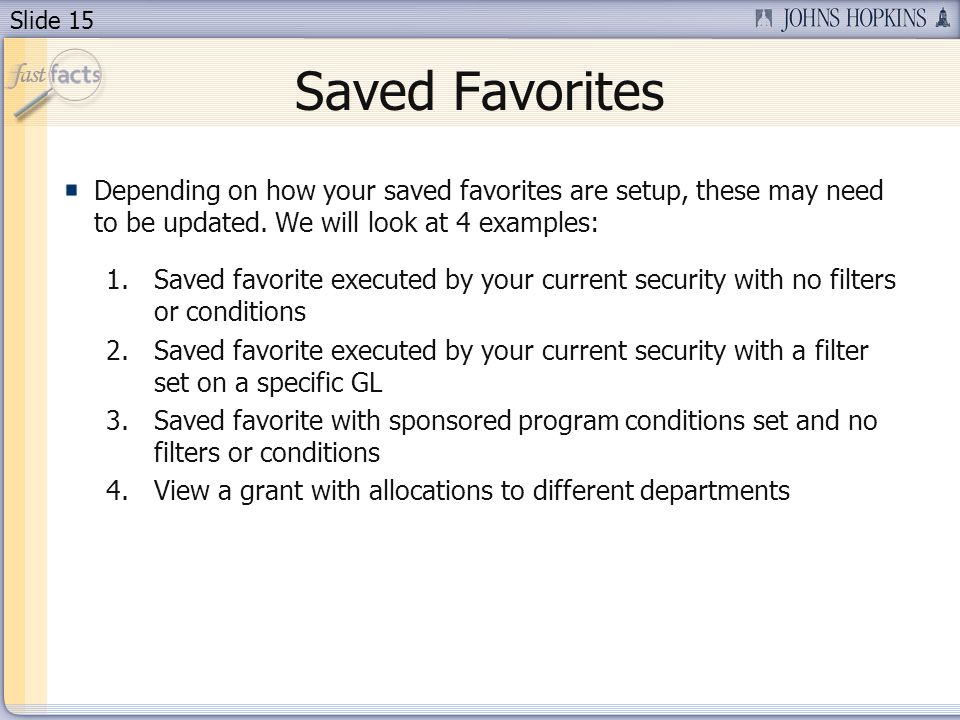Slide 15 Saved Favorites Depending on how your saved favorites are setup, these may need to be updated.