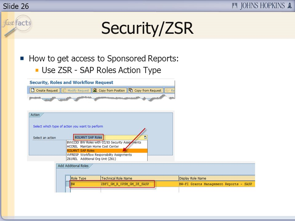 Slide 26 Security/ZSR How to get access to Sponsored Reports: Use ZSR - SAP Roles Action Type
