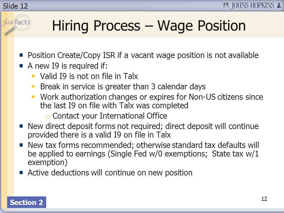 Slide 12 Hiring Process – Wage Position Position Create/Copy ISR if a vacant wage position is not available A new I9 is required if: Valid I9 is not o
