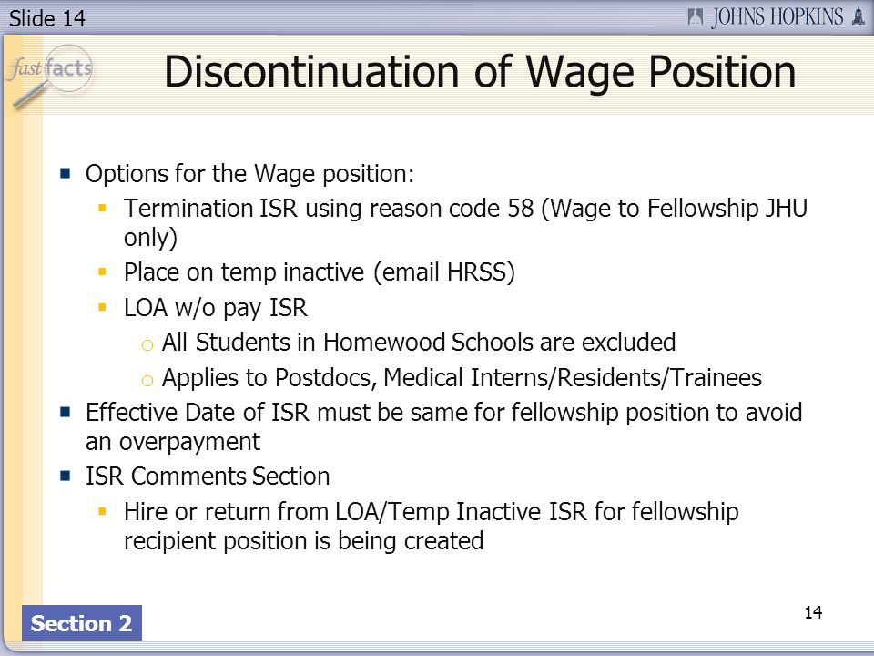 Slide 14 Discontinuation of Wage Position Options for the Wage position: Termination ISR using reason code 58 (Wage to Fellowship JHU only) Place on t