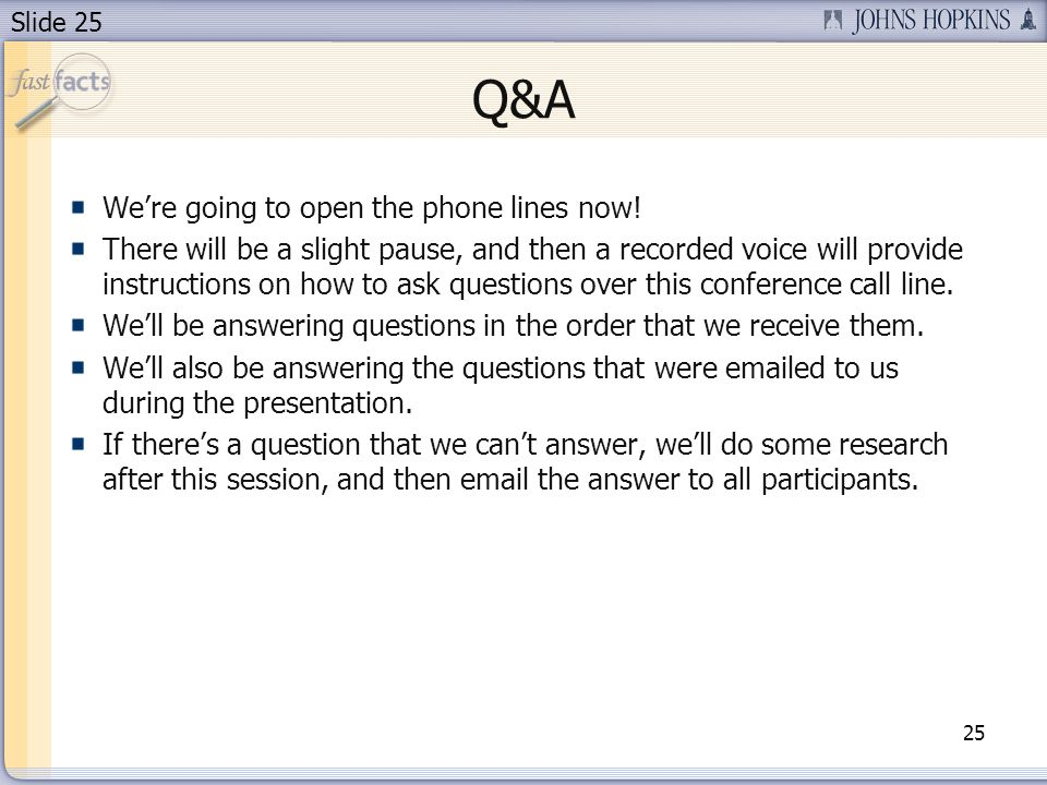 Slide 25 Were going to open the phone lines now! There will be a slight pause, and then a recorded voice will provide instructions on how to ask quest