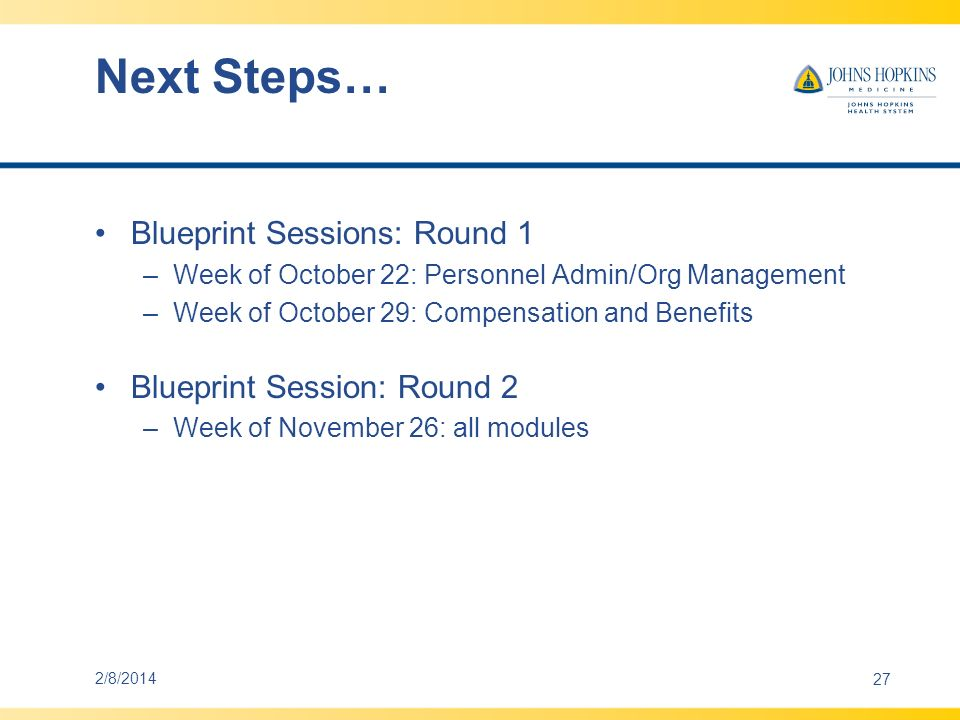 Next Steps… Blueprint Sessions: Round 1 –Week of October 22: Personnel Admin/Org Management –Week of October 29: Compensation and Benefits Blueprint S
