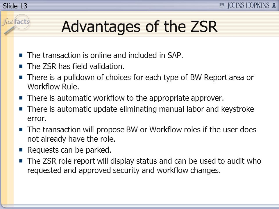Slide 13 Advantages of the ZSR The transaction is online and included in SAP.