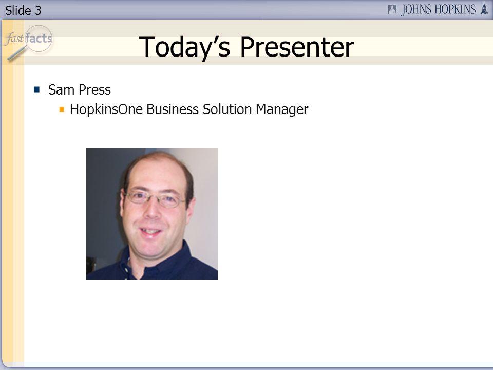 Slide 3 Todays Presenter Sam Press HopkinsOne Business Solution Manager