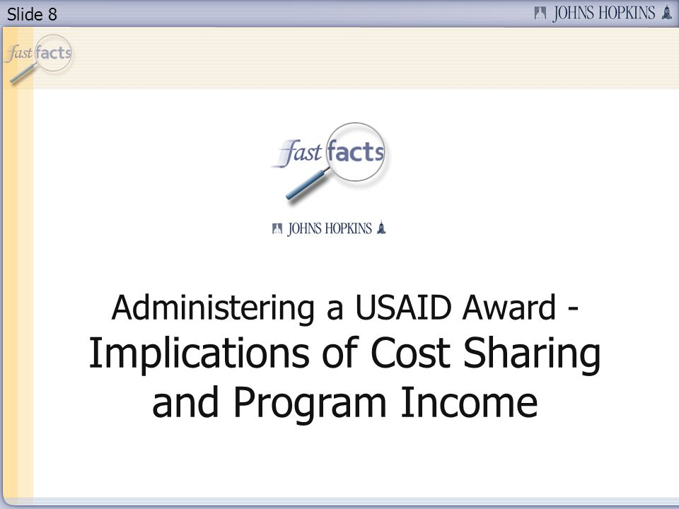 Slide 8 Administering a USAID Award - Implications of Cost Sharing and Program Income