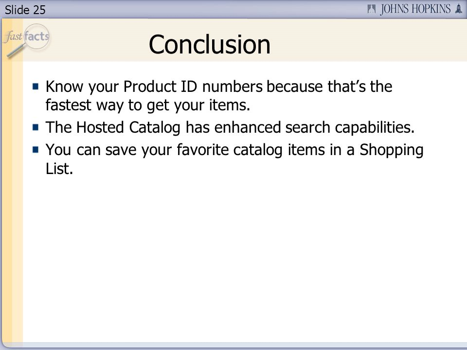 Slide 25 Conclusion Know your Product ID numbers because thats the fastest way to get your items.