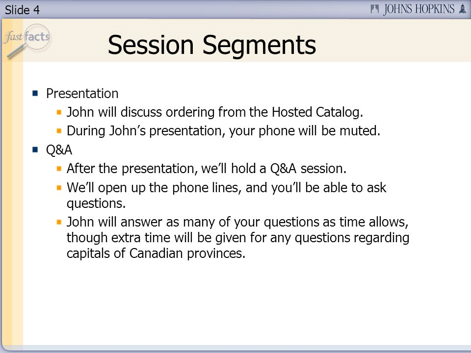 Slide 4 Session Segments Presentation John will discuss ordering from the Hosted Catalog.