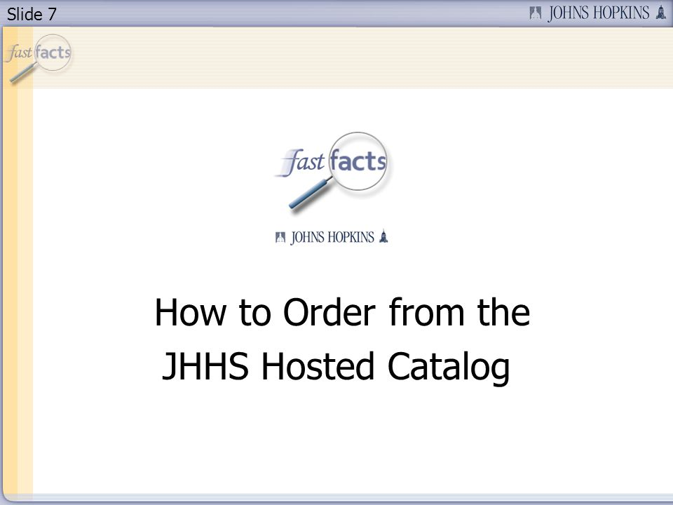 Slide 7 How to Order from the JHHS Hosted Catalog