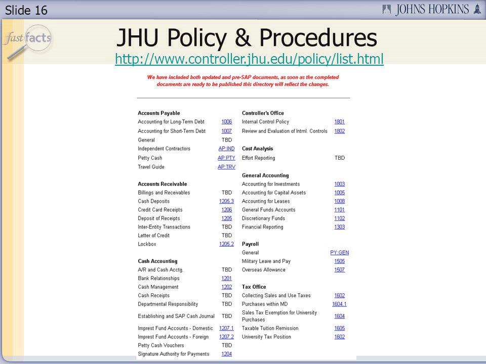 Slide 16 http://www.controller.jhu.edu/policy/list.html JHU Policy & Procedures