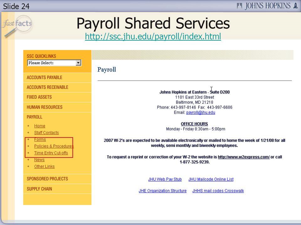 Slide 24 http://ssc.jhu.edu/payroll/index.html Payroll Shared Services