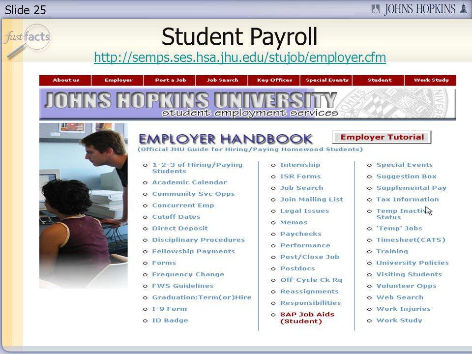 Slide 25 http://semps.ses.hsa.jhu.edu/stujob/employer.cfm Student Payroll