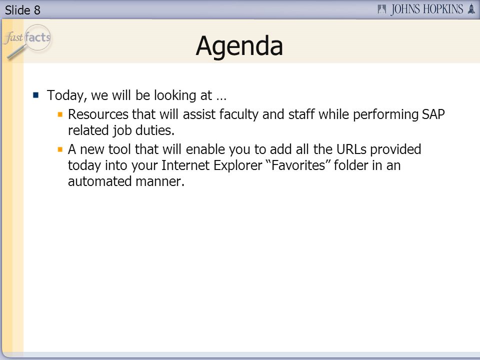 Slide 8 Agenda Today, we will be looking at … Resources that will assist faculty and staff while performing SAP related job duties.