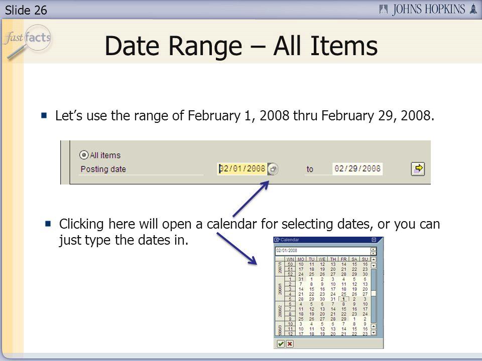 Slide 26 Date Range – All Items Lets use the range of February 1, 2008 thru February 29, 2008.