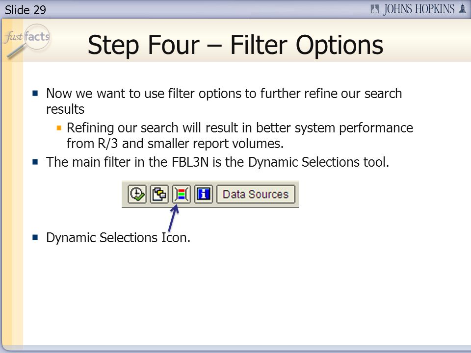 Slide 29 Step Four – Filter Options Now we want to use filter options to further refine our search results Refining our search will result in better system performance from R/3 and smaller report volumes.