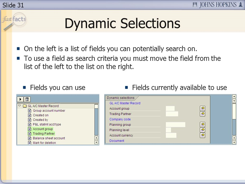 Slide 31 Dynamic Selections On the left is a list of fields you can potentially search on.