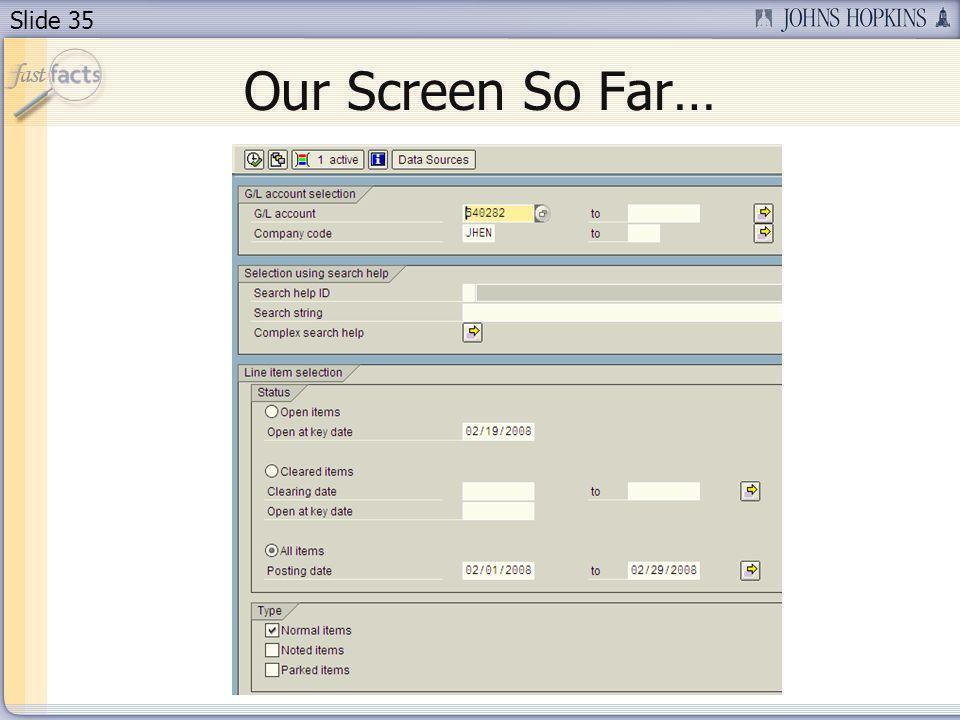 Slide 35 Our Screen So Far…