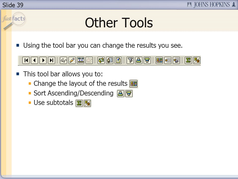 Slide 39 Other Tools Using the tool bar you can change the results you see.
