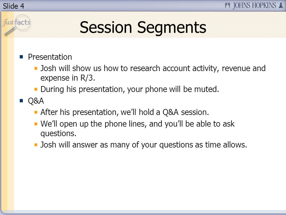 Slide 4 Session Segments Presentation Josh will show us how to research account activity, revenue and expense in R/3.