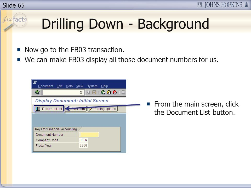 Slide 65 Drilling Down - Background Now go to the FB03 transaction.