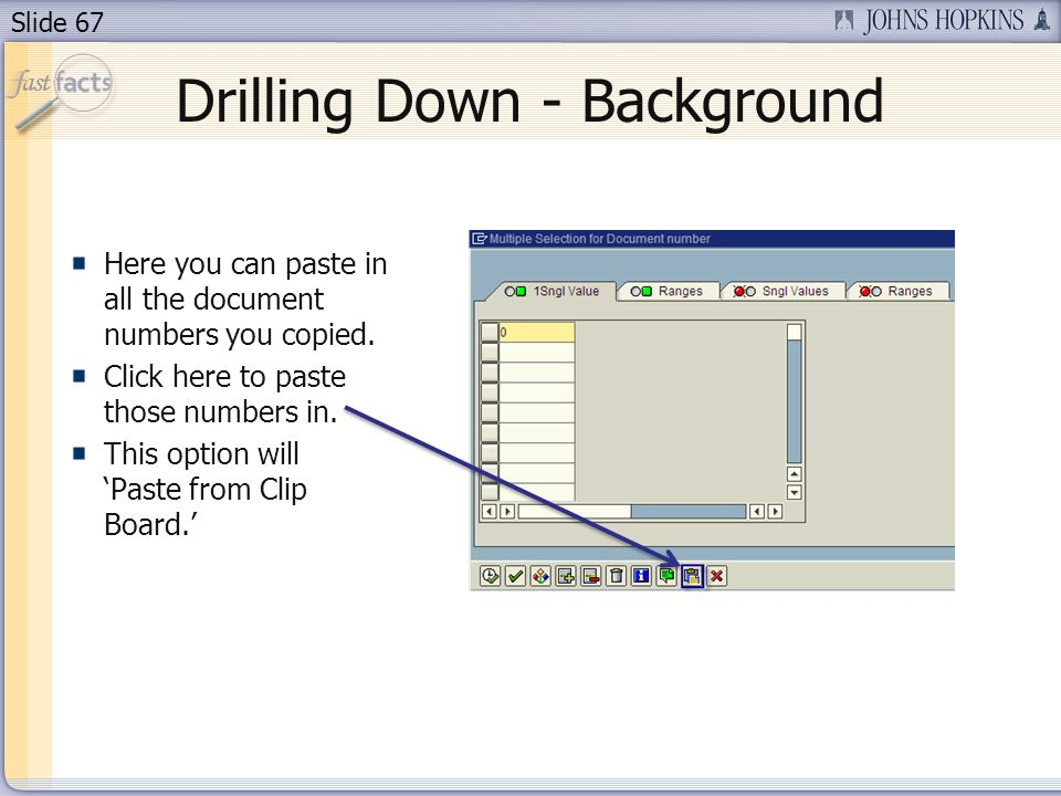 Slide 67 Drilling Down - Background Here you can paste in all the document numbers you copied.