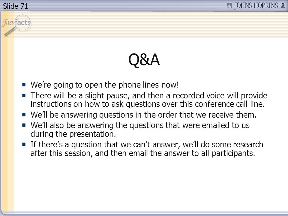 Slide 71 Q&A Were going to open the phone lines now.