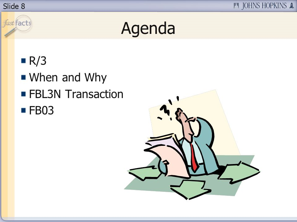 Slide 8 Agenda R/3 When and Why FBL3N Transaction FB03