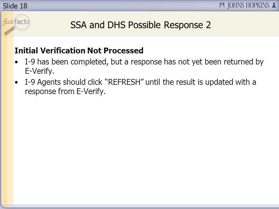 Slide 18 SSA and DHS Possible Response 2 Initial Verification Not Processed I-9 has been completed, but a response has not yet been returned by E-Verify.
