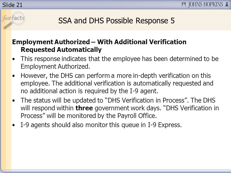 Slide 21 SSA and DHS Possible Response 5 Employment Authorized – With Additional Verification Requested Automatically This response indicates that the employee has been determined to be Employment Authorized.