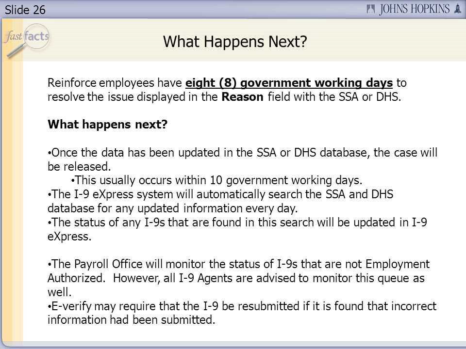 Slide 26 Reinforce employees have eight (8) government working days to resolve the issue displayed in the Reason field with the SSA or DHS.