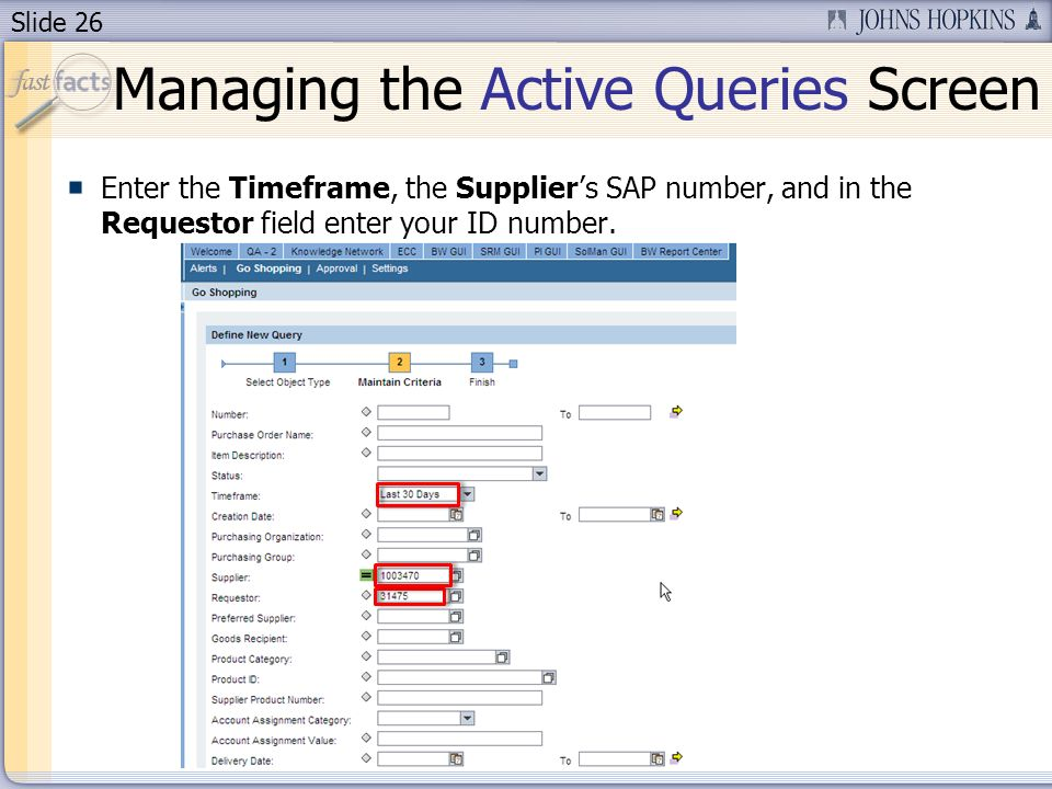 Slide 26 Enter the Timeframe, the Suppliers SAP number, and in the Requestor field enter your ID number.