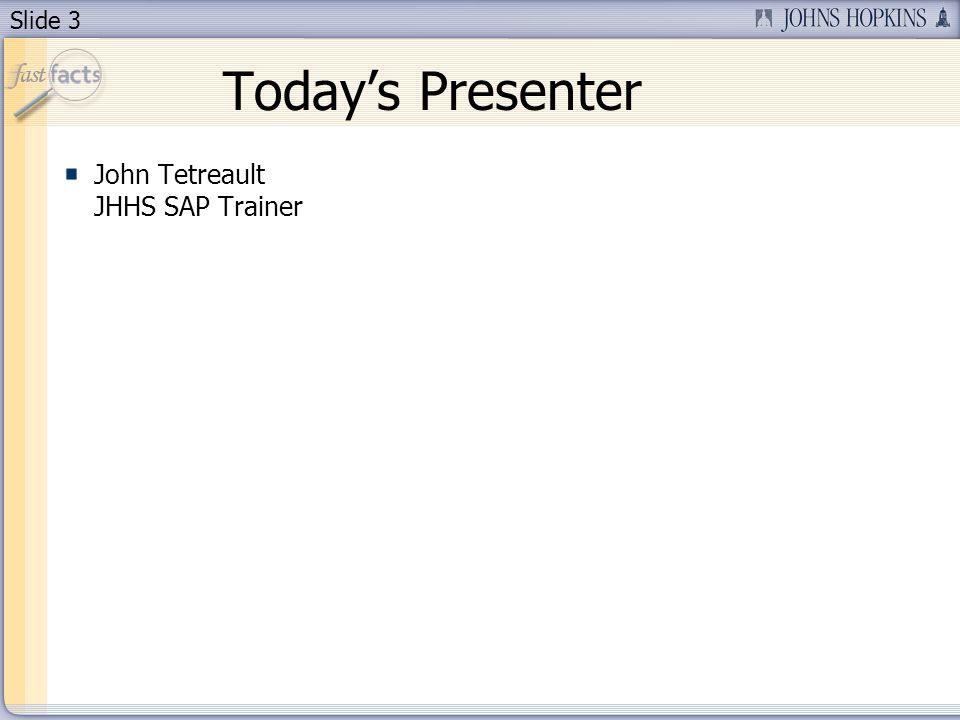 Slide 3 Todays Presenter John Tetreault JHHS SAP Trainer