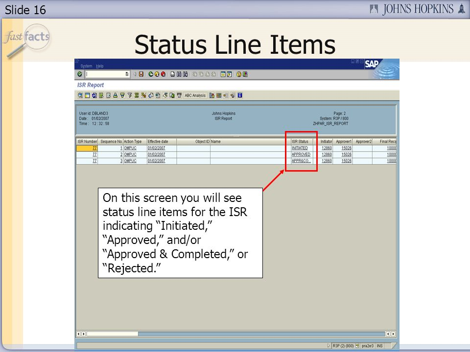 Slide 16 Status Line Items On this screen you will see status line items for the ISR indicating Initiated, Approved, and/or Approved & Completed, or R