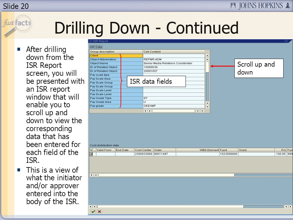 Slide 20 Drilling Down - Continued After drilling down from the ISR Report screen, you will be presented with an ISR report window that will enable yo
