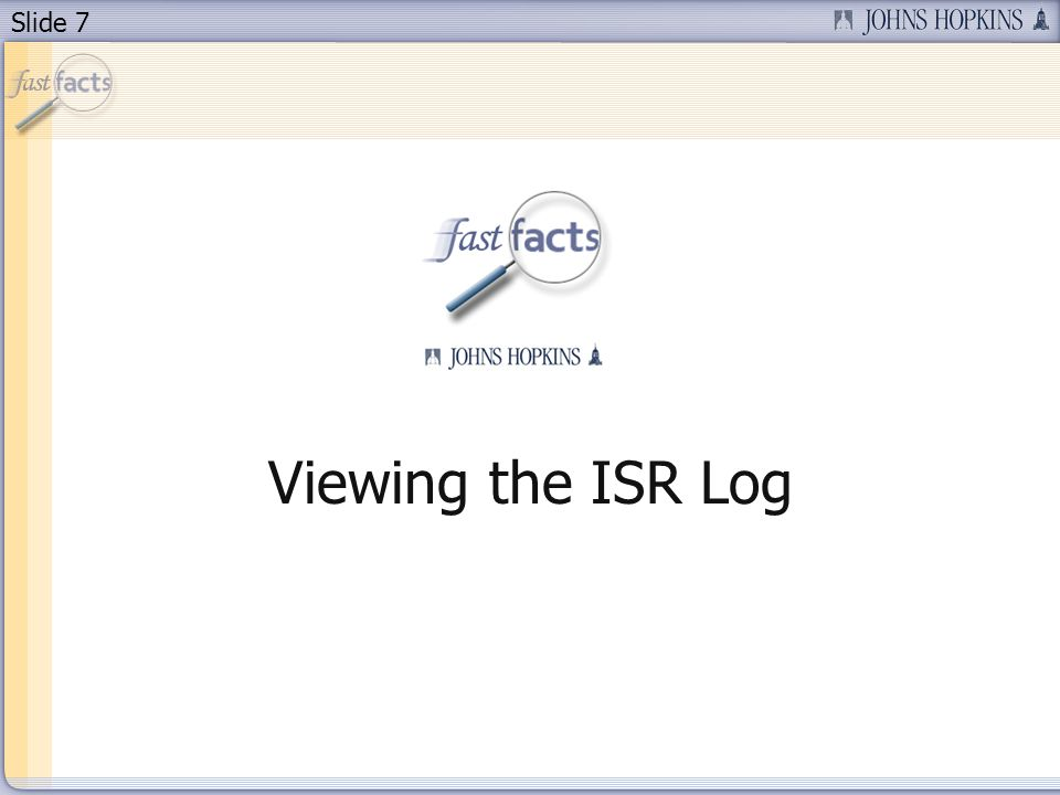 Slide 7 Viewing the ISR Log