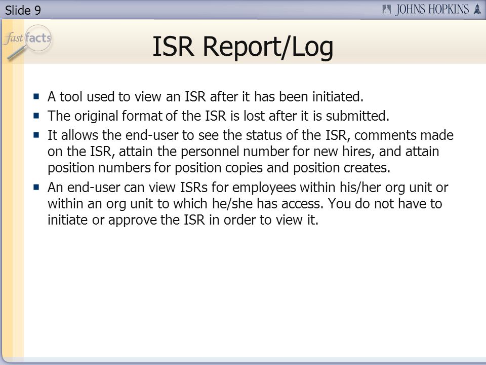 Slide 9 ISR Report/Log A tool used to view an ISR after it has been initiated. The original format of the ISR is lost after it is submitted. It allows