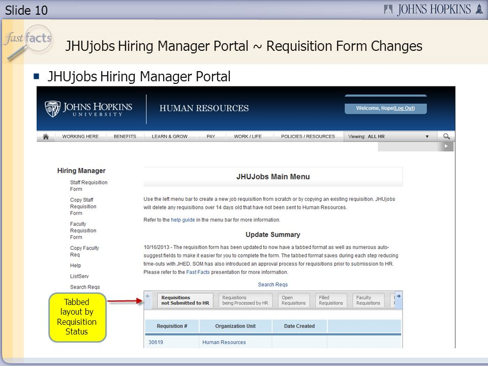 Slide 10 JHUjobs Hiring Manager Portal ~ Requisition Form Changes JHUjobs Hiring Manager Portal Tabbed layout by Requisition Status
