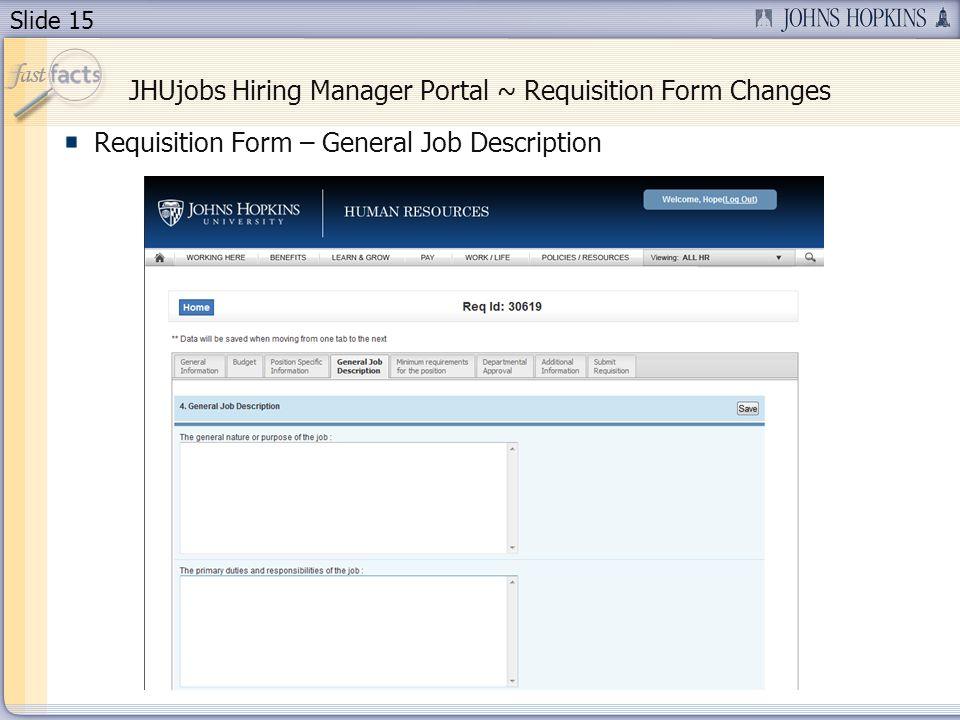 Slide 15 JHUjobs Hiring Manager Portal ~ Requisition Form Changes Requisition Form – General Job Description