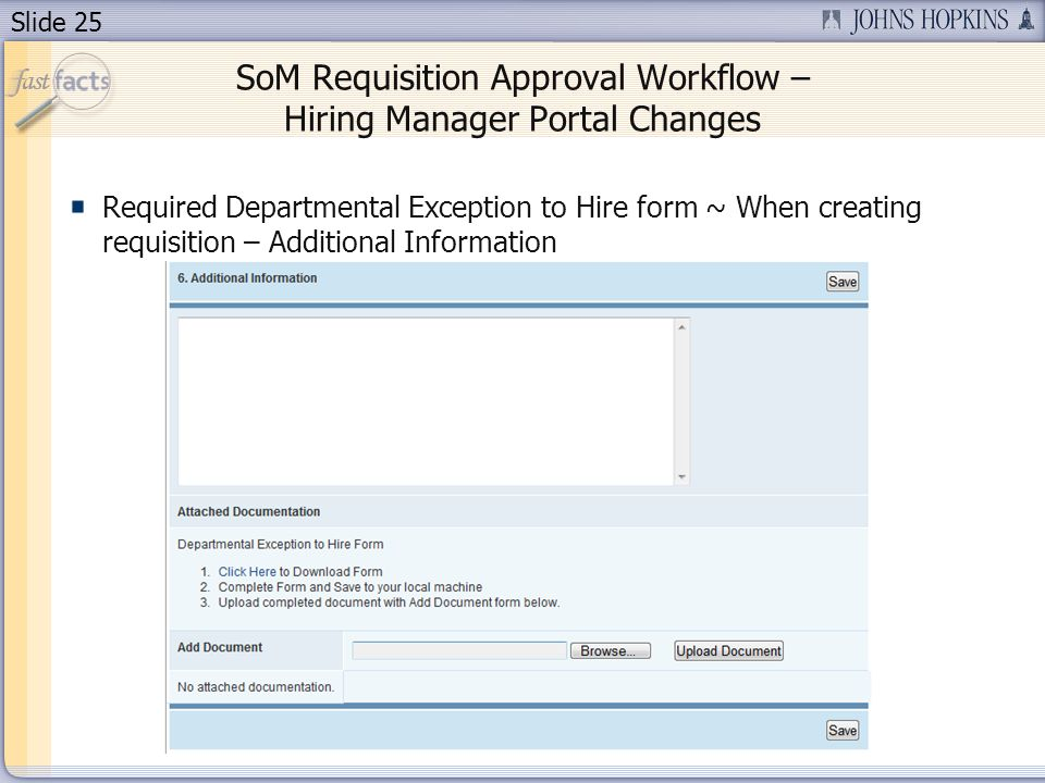 Slide 25 SoM Requisition Approval Workflow – Hiring Manager Portal Changes Required Departmental Exception to Hire form ~ When creating requisition – Additional Information